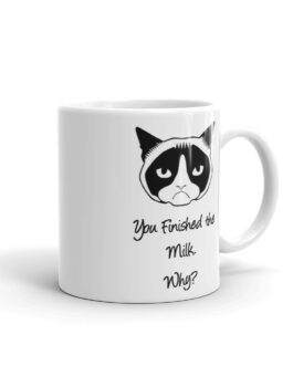 Grumpy Cat You Finished The Milk. Why? Coffee Mug