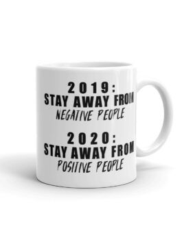 2019 Stay Away From Negative People 2020 Stay Away From Positive People Coffee Mug