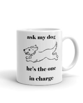Ask My Dog He's The One In Charge Coffee Mug