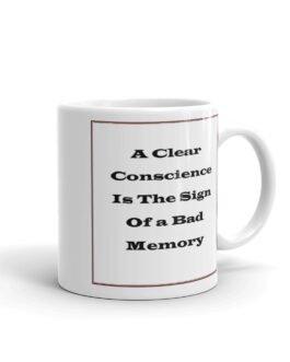 A Clear Conscience Is The Sign Of a Bad Memory Coffee Mug