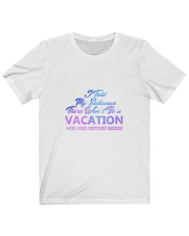 I Told My Suitcases There Wouldn't Be A Vacation Now I Have Emotional Baggage Unisex Jersey Short Sleeve Tee