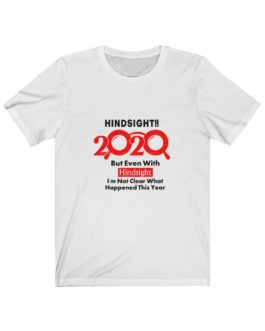 Hindsight Is 2020, But Even With Hindsight, I'm Not Clear What Happened. Unisex Jersey Short Sleeve Tee