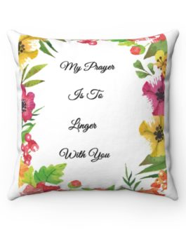 My Prayer Is To Linger With You Spun Polyester Square Pillow