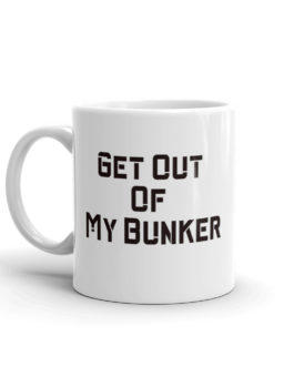 Get Out Of My Bunker Coffee Mug