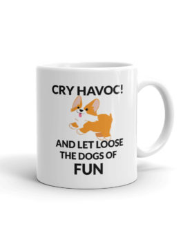 Cry Havoc! And Let Loose The Dogs Of Fun! Coffee Mug