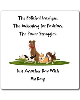 Oh, The Political Intrigue Of Dogs Magnet