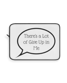 There's A Lot Of Give Up In Me Laptop Sleeve