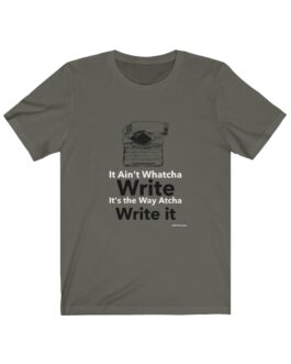 It Ain't Whatcha Write It's The Way Atcha Write It Tee