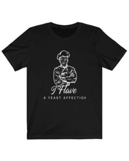I Have a Yeast Affection Tee