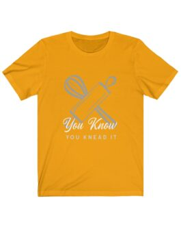 You Know You Knead It Tee