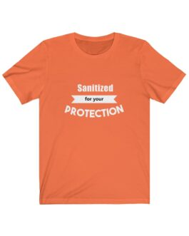 Sanitized For Your Protection Tee