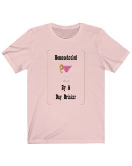 Homeschooled By A Day Drinker Tee