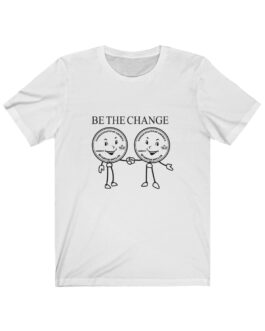 Be The Change For Real Tee