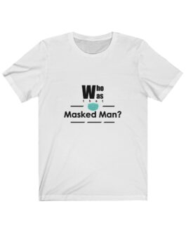 Who Was That Masked Man Tee