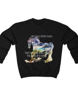 Nothing's Worth Doing That Can't Be Done From The Back Of A Horse Sweatshirt