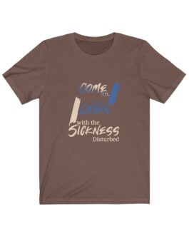 Come On Get Down With the Sickness Tee