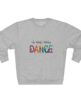 Dance Like There's Nobody Watching Sweatshirt