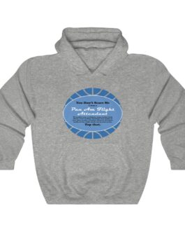 You Don't Scare Me, I Was A Pan Am Flight Attendant Hooded Sweatshirt